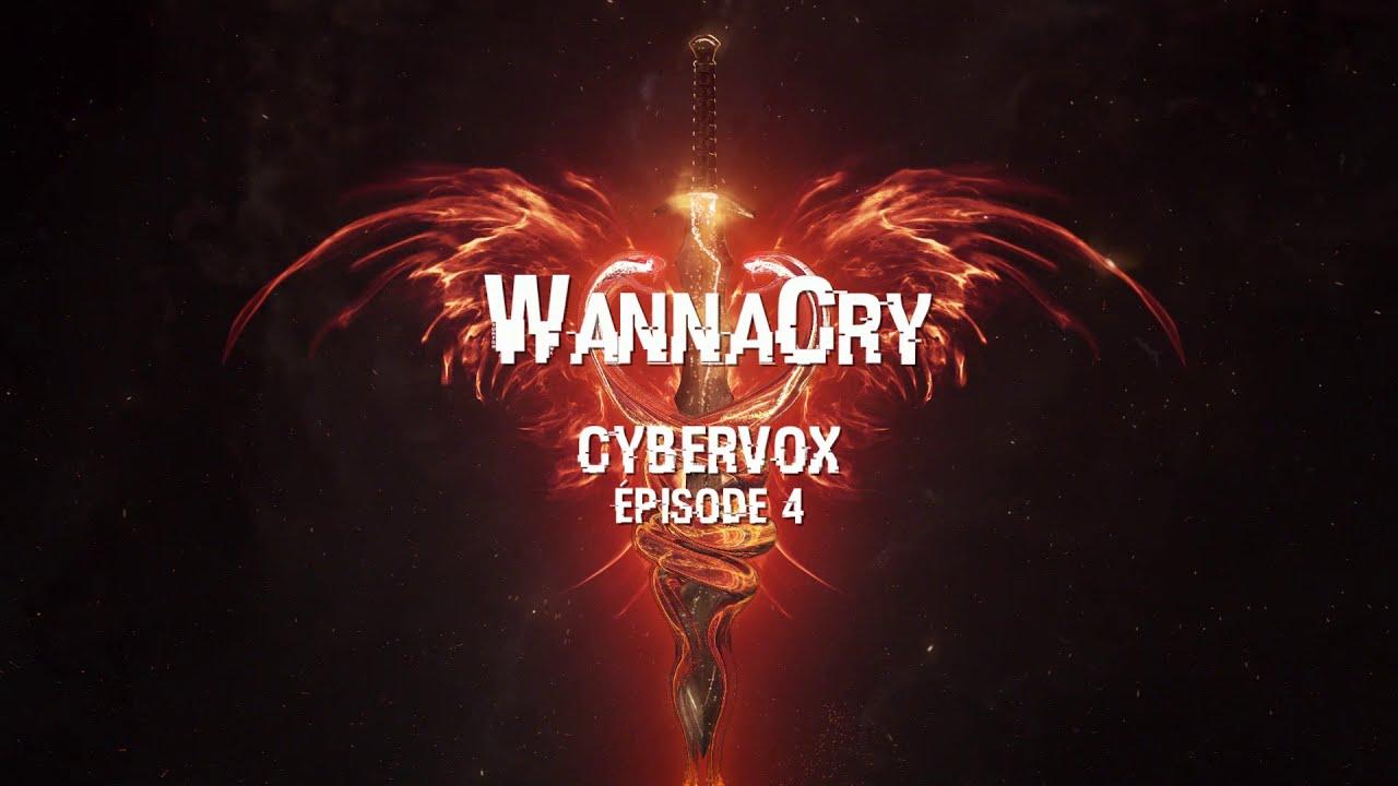 CYBER-VOX-4-FR-WANNACRY-le-ransomware-qui-paralysa-les-hopitaux-britanniques