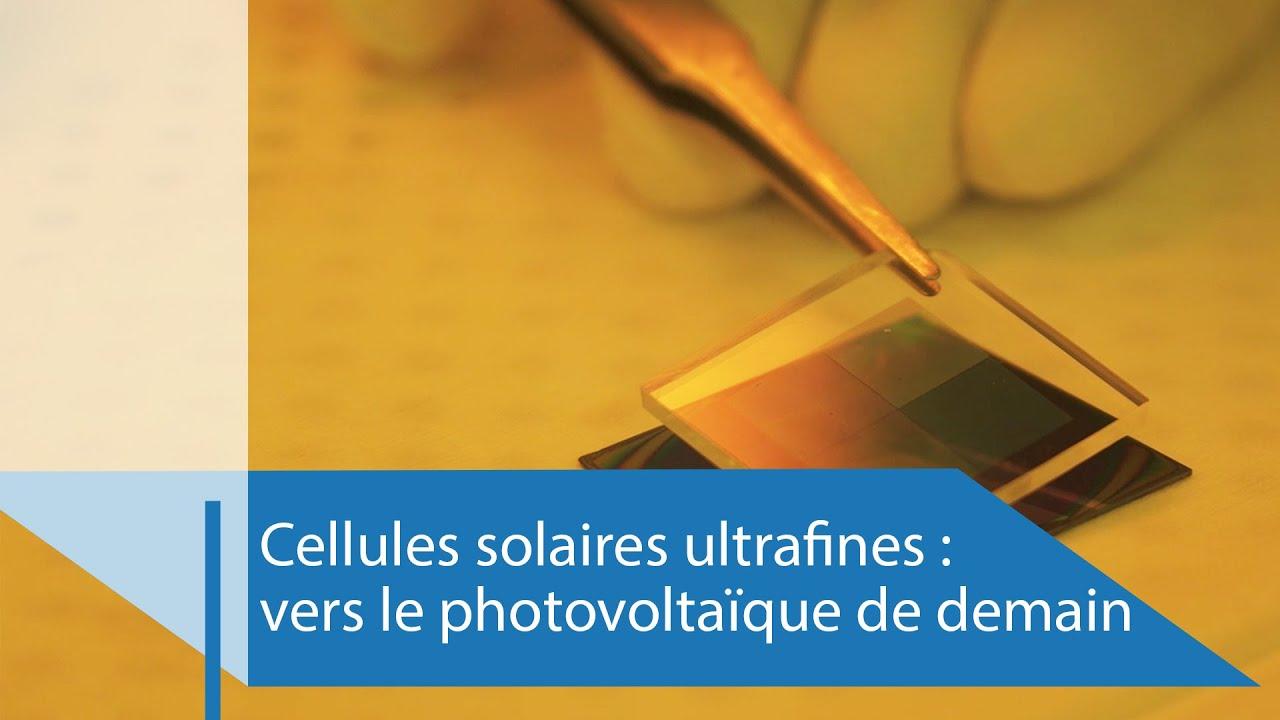 Cellules-solaires-ultrafines-vers-le-photovoltaique-de-demain-Reportage-CNRS